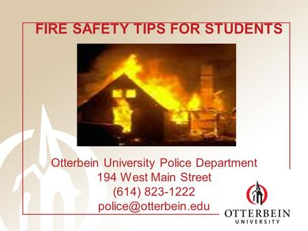 Otterbein University Police Department 194 West Main Street (614) 823-1222 FIRE SAFETY TIPS FOR STUDENTS.