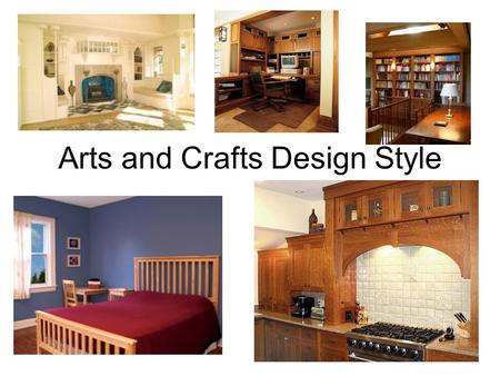 Arts and Crafts Design Style. Overall Information The Arts and Crafts style or Craftsman Style (also labelled Mission style) is characterized by simple.