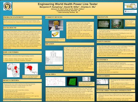 Engineering World Health Power Line Tester Benjamin P. Humphrey 1, David W. Slifer 1, Charles C. Wu 1 Advisors: Dr. Paul H. King 1 and Dr. Robert Malken.