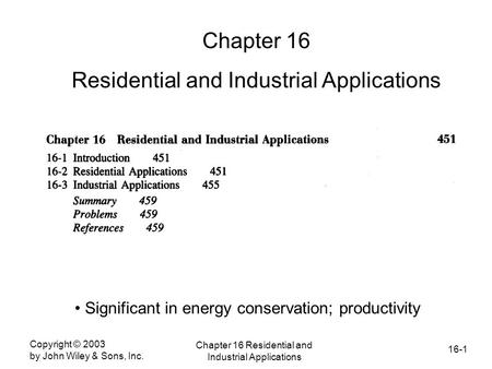 16-1 Copyright © 2003 by John Wiley & Sons, Inc. Chapter 16 Residential and Industrial Applications Chapter 16 Residential and Industrial Applications.