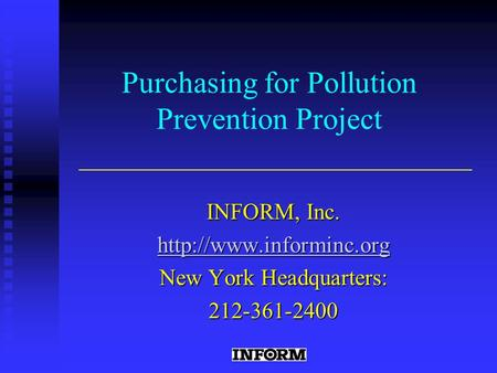 Purchasing for Pollution Prevention Project INFORM, Inc.  New York Headquarters: 212-361-2400.