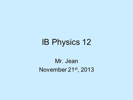 IB Physics 12 Mr. Jean November 21 st, 2013. The plan: Video clip of the day Practice question for series circuit Understanding basic electric measurement.