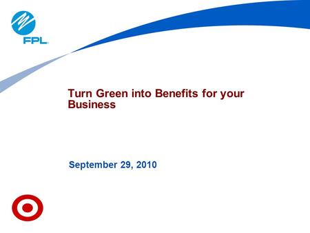 Turn Green into Benefits for your Business September 29, 2010.