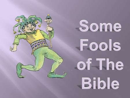 Unger's Bible Dictionary, p. 375 FOOL. The word is used in Scripture with respect to moral more than to intellectual deficiencies. The fool is not so.