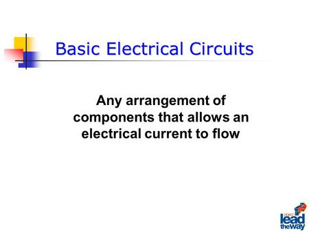 Any arrangement of components that allows an electrical current to flow Basic Electrical Circuits.
