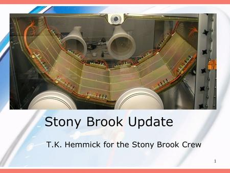 1 Stony Brook Update T.K. Hemmick for the Stony Brook Crew.