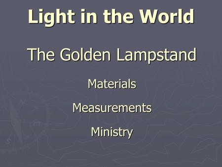 Light in the World The Golden Lampstand MaterialsMeasurementsMinistry.
