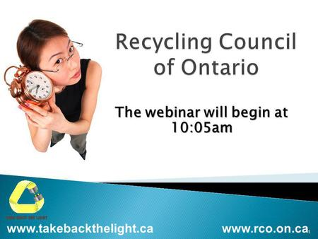The webinar will begin at 10:05am www.rco.on.cawww.takebackthelight.ca 1.