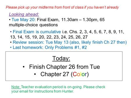 Today: Finish Chapter 26 from Tue Chapter 27 (Color) Final Exam is cumulative i.e. Chs. 2, 3, 4, 5, 6, 7, 8, 9, 11, 13, 14, 15, 19, 20, 22, 23, 24, 25,