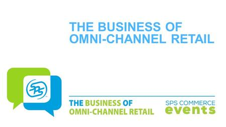 THE BUSINESS OF OMNI-CHANNEL RETAIL. SPS Commerce (NASDAQ: SPSC) Headquartered in Minneapolis, MN 100% retail enterprise cloud services 50 consecutive.