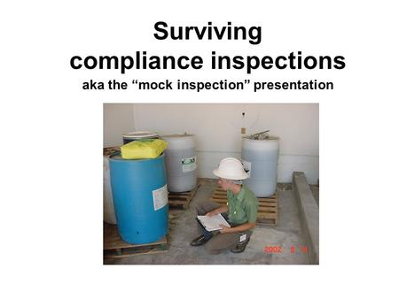 Surviving compliance inspections aka the mock inspection presentation.