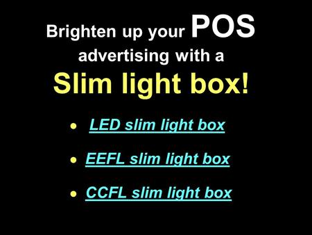Brighten up your POS advertising with a Slim light box! LED slim light box EEFL slim light box CCFL slim light box.