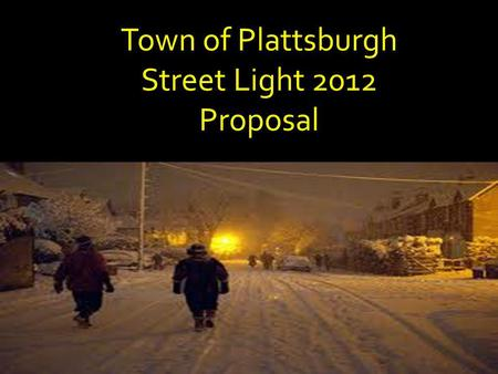 Town of Plattsburgh Street Light 2012 Proposal. Sold to Municipalities starting in 1950 Extra Energy was in the grid during off peak hours. NYSE&G began.