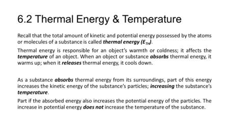 6.2 Thermal Energy & Temperature Recall that the total amount of kinetic and potential energy possessed by the atoms or molecules of a substance is called.
