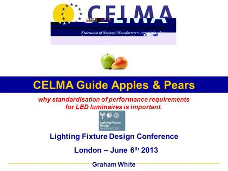 Lighting Fixture Design Conference London – June 6 th 2013 Graham White why standardisation of performance requirements for LED luminaires is important.