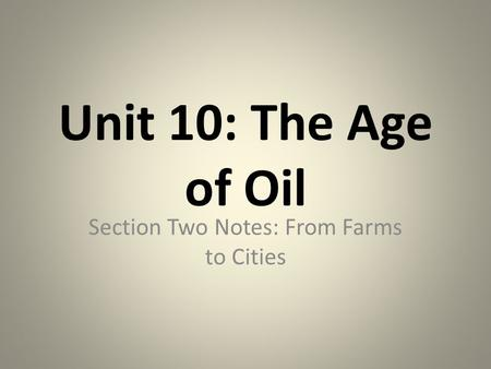 Unit 10: The Age of Oil Section Two Notes: From Farms to Cities.