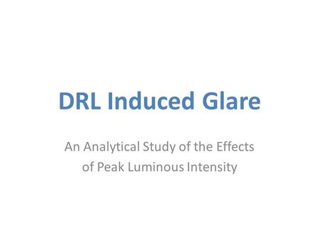 DRL Induced Glare An Analytical Study of the Effects of Peak Luminous Intensity.
