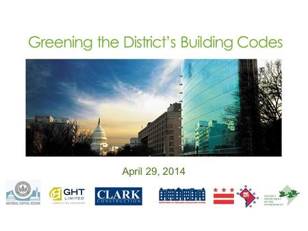 April 29, 2014 Greening the Districts Building Codes.