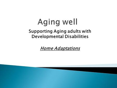 Supporting Aging adults with Developmental Disabilities Home Adaptations.