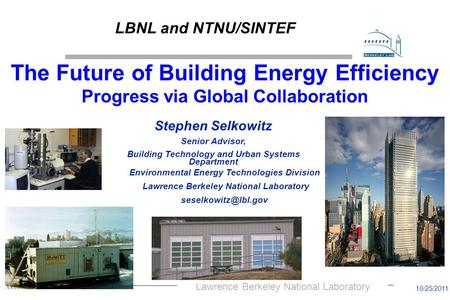 Lawrence Berkeley National Laboratory Stephen Selkowitz Senior Advisor, Building Technology and Urban Systems Department The Future of Building Energy.