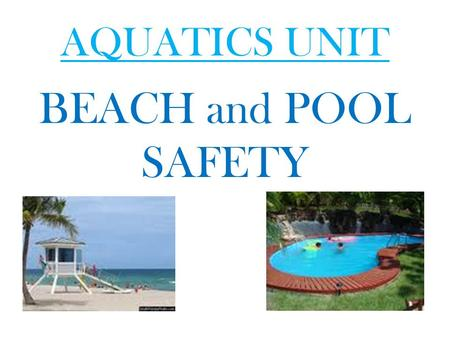 AQUATICS UNIT BEACH and POOL SAFETY. Wear Sunscreen!! Why wear sun screen? Dermatologists strongly recommend using a broad-spectrum (UVA and UVB protection)