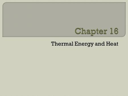 Thermal Energy and Heat. Work and Heat Heat- the transfer of thermal energy from one object to another because of a temperature difference Heat flows.