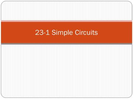 23-1 Simple Circuits. Series Circuits Brightness of lamps is depended upon the ______________ in a circuit When all current travels in all of the devices,
