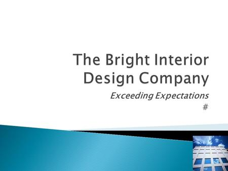 Exceeding Expectations #. Providing the best design and décor solutions Exceeding our clients expectations in all we do.