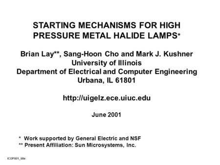 STARTING MECHANISMS FOR HIGH PRESSURE METAL HALIDE LAMPS * Brian Lay**, Sang-Hoon Cho and Mark J. Kushner University of Illinois Department of Electrical.