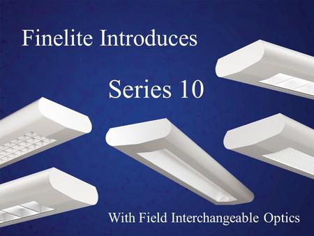 With Field Interchangeable Optics Finelite Introduces Series 10.