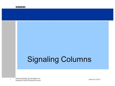 ©Siemens AG 2001 1 Siemens Energy & Automation, Inc. Industrial Control Products Division Signaling Columns.