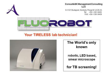 ConsultASK Management Consulting LLC H-1121 Budapest, Konkoly-Thege M. út 29-33. Tel.: +36-1-391-9400 FAX: +36-1-391-9409 The Worlds only known robotic,