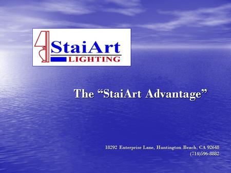 18292 Enterprise Lane, Huntington Beach, CA 92648 (714)596-8882 The StaiArt Advantage.