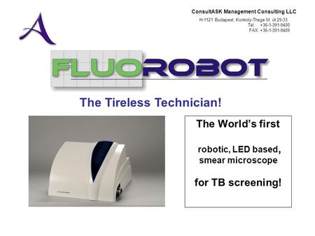 ConsultASK Management Consulting LLC H-1121 Budapest, Konkoly-Thege M. út 29-33. Tel.: +36-1-391-9400 FAX: +36-1-391-9409 The Worlds first robotic, LED.