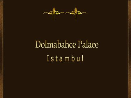 Dolmabahçe Palace in Istanbul, Turkey, located on the European side of Bosphorus, was the main administrative center of the Ottoman Empire. A law that.