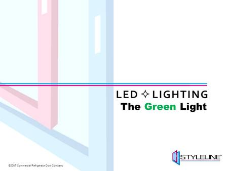 ©2007 Commercial Refrigerator Door Company The Green Light.
