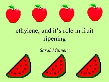 ethylene, and it's role in fruit ripening