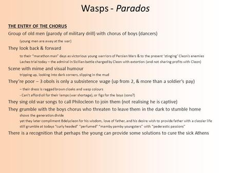 Wasps - Parados THE ENTRY OF THE CHORUS Group of old men (parody of military drill) with chorus of boys (dancers) (young men are away at the war) They.