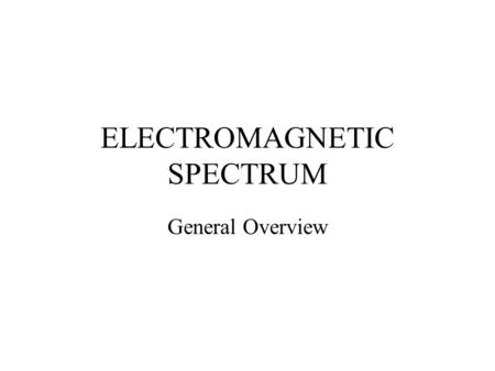 ELECTROMAGNETIC SPECTRUM General Overview. Brief review: Water and sound waves transfer energy from one place to another- they require a medium through.