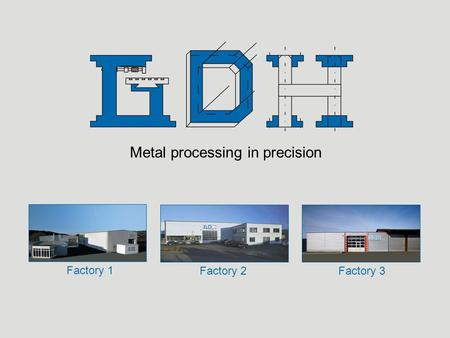 Metal processing in precision Factory 1 Factory 2Factory 3.