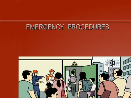 EMERGENCY PROCEDURES LEARNING OBJECTIVES Able To: List down the various emergency preparedness procedures. Take appropriate actions during emergency.