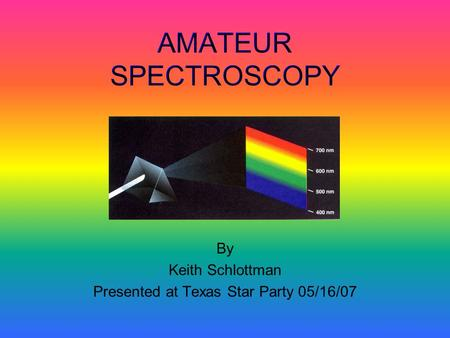 By Keith Schlottman Presented at Texas Star Party 05/16/07.