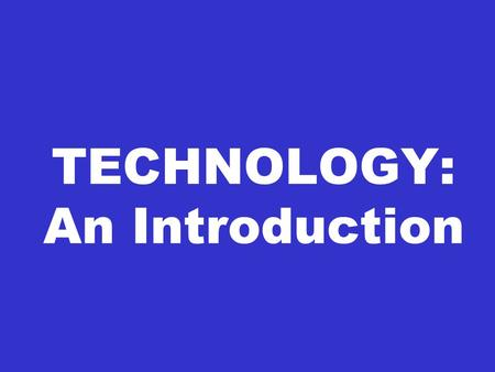TECHNOLOGY: An Introduction
