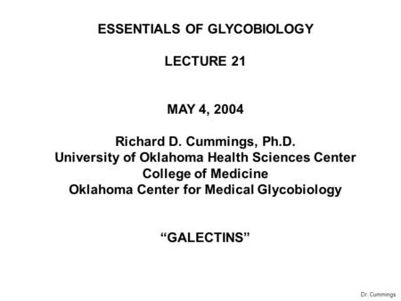 ESSENTIALS OF GLYCOBIOLOGY LECTURE 21 MAY 4, 2004 Richard D. Cummings, Ph.D. University of Oklahoma Health Sciences Center College of Medicine Oklahoma.