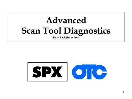 1 Advanced Scan Tool Diagnostics Steve Zack Jim Wilson.