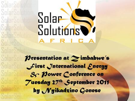 Presentation at Zimbabwe's First International Energy & Power Conference on Tuesday 27th September 2011 by Nyikadzino Gonese.