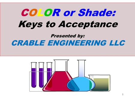 COLOR or Shade: Keys to Acceptance Presented by: CRABLE ENGINEERING LLC 1.