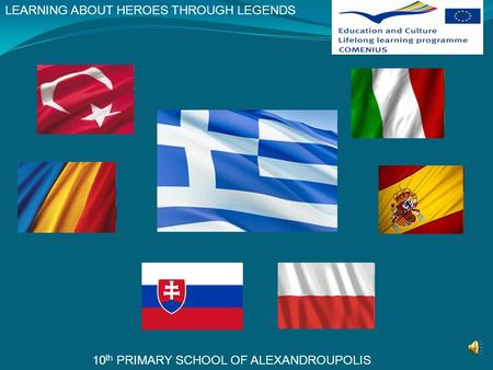 LEARNING ABOUT HEROES THROUGH LEGENDS 10 th PRIMARY SCHOOL OF ALEXANDROUPOLIS.