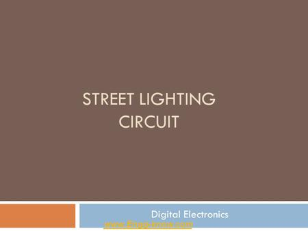 STREET LIGHTING CIRCUIT Digital Electronics www.Engg-know.com.