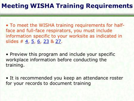 Meeting WISHA Training Requirements To meet the WISHA training requirements for half- face and full-face respirators, you must include information specific.